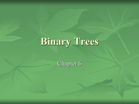 Binary Trees Chapter 6. Linked Lists Suck By now you realize that the title to this slide is true… By now you realize that the title to this slide is.