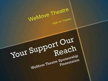 Your Support Our Reach WeMove Theatre Sponsorship Presentation WeMove Theatre High on Theatre.