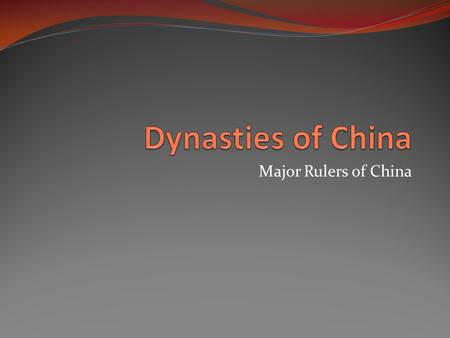 Major Rulers of China The First Emperor The first dynasty of China was led by prince Zheng, the head of the Qin state. He unified his empire by defeating.