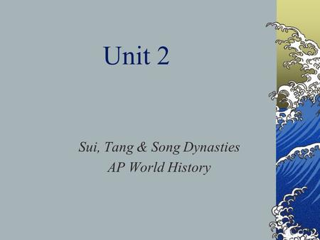 Unit 2 Sui, Tang & Song Dynasties AP World History.