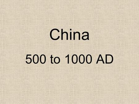 China 500 to 1000 AD.