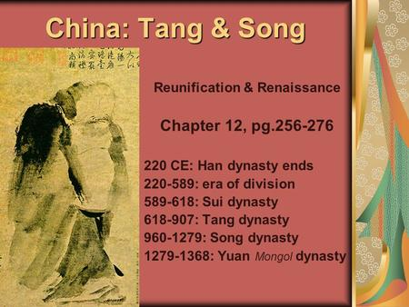 China: Tang & Song Reunification & Renaissance Chapter 12, pg.256-276 220 CE: Han dynasty ends 220-589: era of division 589-618: Sui dynasty 618-907: Tang.