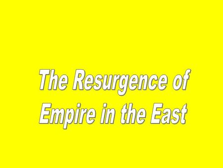 The Resurgence of Empire in the East.