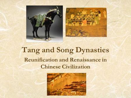Tang and Song Dynasties Reunification and Renaissance in Chinese Civilization.