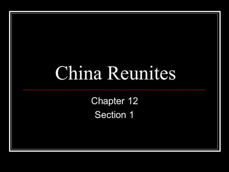 China Reunites Chapter 12 Section 1.