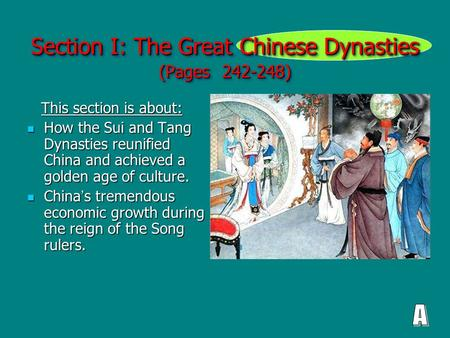 Section I: The Great Chinese Dynasties (Pages 242-248) This section is about: This section is about: How the Sui and Tang Dynasties reunified China and.