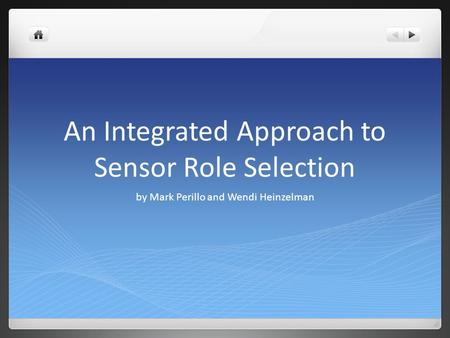 An Integrated Approach to Sensor Role Selection by Mark Perillo and Wendi Heinzelman.