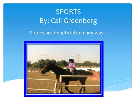 SPORTS By: Cali Greenberg Sports are beneficial in many ways.
