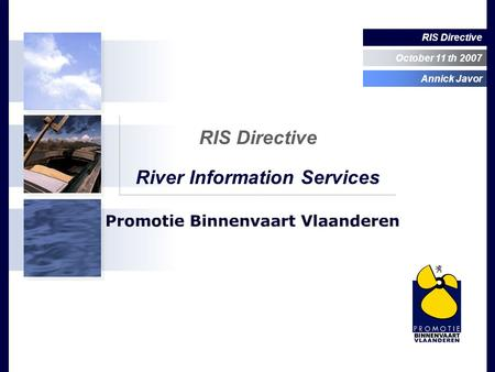 RIS Directive October 11 th 2007 Annick Javor RIS Directive River Information Services.