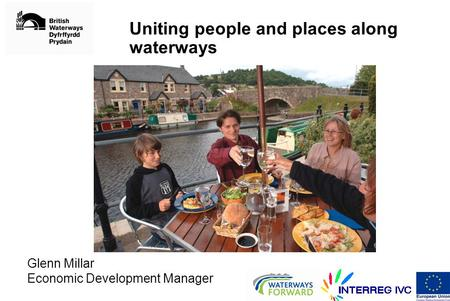 Uniting people and places along waterways Glenn Millar Economic Development Manager.