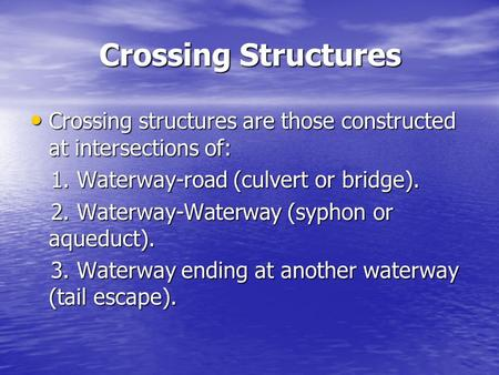 Crossing Structures Crossing structures are those constructed at intersections of: 1. Waterway-road (culvert or bridge). 2. Waterway-Waterway (syphon or.