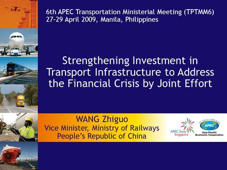 Strengthening Investment in Transport Infrastructure to Address the Financial Crisis by Joint Effort 6th APEC Transportation Ministerial Meeting (TPTMM6)