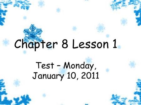 Chapter 8 Lesson 1 Test – Monday, January 10, 2011.