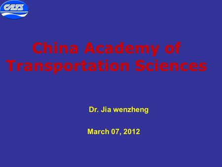 China Academy of Transportation Sciences March 07, 2012 Dr. Jia wenzheng.