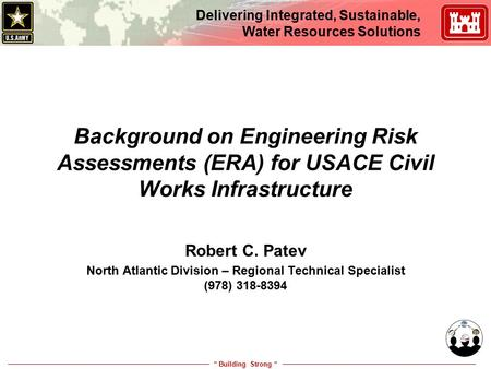 """ Building Strong "" Delivering Integrated, Sustainable, Water Resources Solutions Background on Engineering Risk Assessments (ERA) for USACE Civil Works."