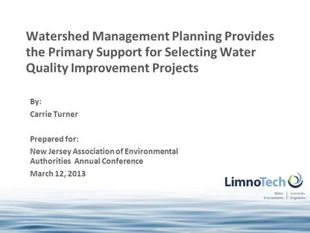 By: Carrie Turner Prepared for: New Jersey Association of Environmental Authorities Annual Conference March 12, 2013 Watershed Management Planning Provides.