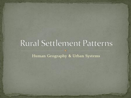 Human Geography & Urban Systems. Developed along waterways Settled before survey system implemented Long, thin farms Heritage Law – owners had to divide.