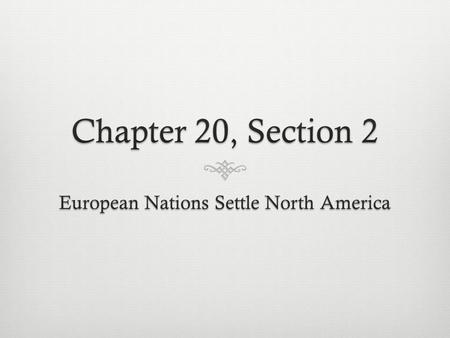 Objective  Describe the colonial activities of Europeans in North America.