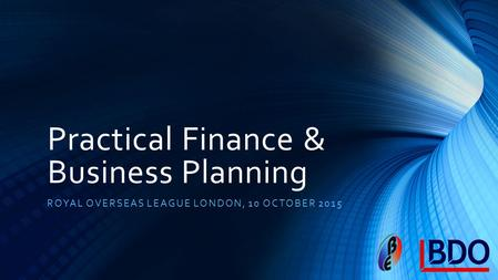 Practical Finance & Business Planning ROYAL OVERSEAS LEAGUE LONDON, 10 OCTOBER 2015.