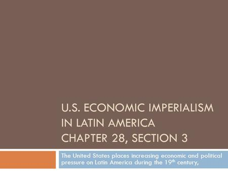 U.S. Economic Imperialism in Latin America Chapter 28, Section 3