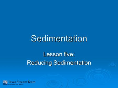 Sedimentation Lesson five: Reducing Sedimentation.