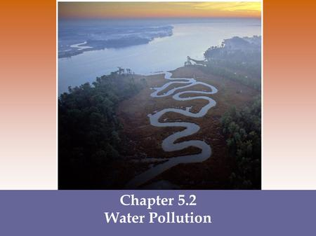 Chapter 5.2 Water Pollution. Types of Water Pollution When you think of water pollution, what comes to mind?