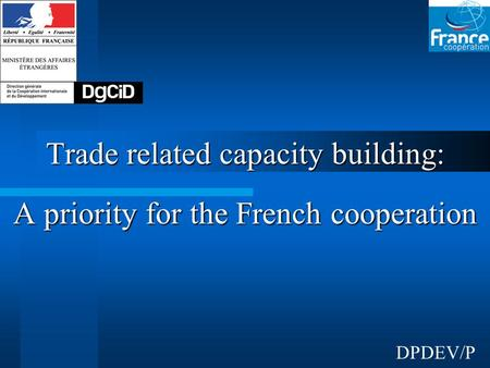 Trade related capacity building: A priority for the French cooperation DPDEV/P.