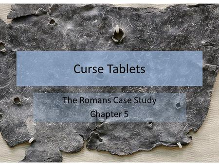 Curse Tablets The Romans Case Study Chapter 5. Curse tablet found in London