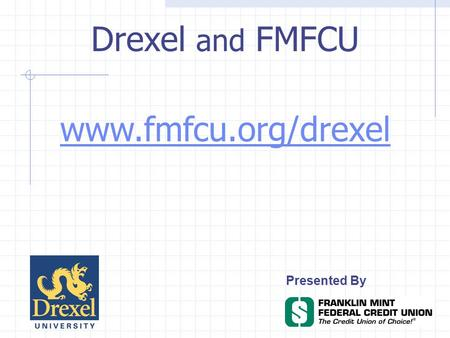 Presented By www.fmfcu.org/drexel Drexel and FMFCU.