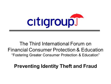 "The Third International Forum on Financial Consumer Protection & Education ""Fostering Greater Consumer Protection & Education"" Preventing Identity Theft."