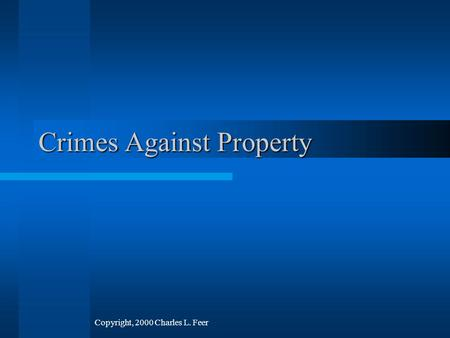 Crimes Against Property Copyright, 2000 Charles L. Feer.