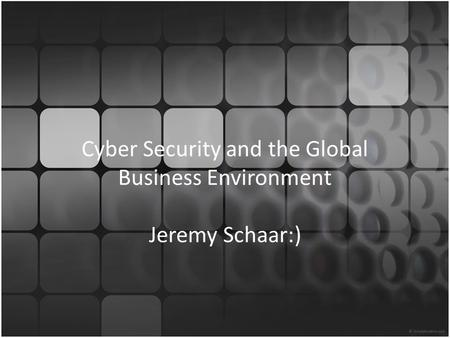 Cyber Security and the Global Business Environment Jeremy Schaar:)
