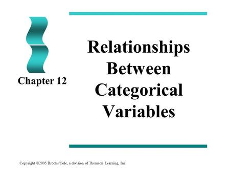 Copyright ©2005 Brooks/Cole, a division of Thomson Learning, Inc. Relationships Between Categorical Variables Chapter 12.