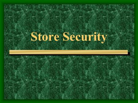 Store Security. STORE SECURITY Customer Service Acknowledge all customers Make eye contact. A possible robber will think twice if he thinks that he can.
