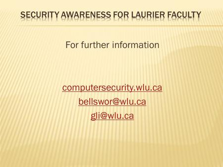 For further information computersecurity.wlu.ca