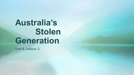 Australia's Stolen Generation Unit 8, Lesson 3. DO NOW Imagine you have been kidnapped and will be raised by foster parents who are from another culture.