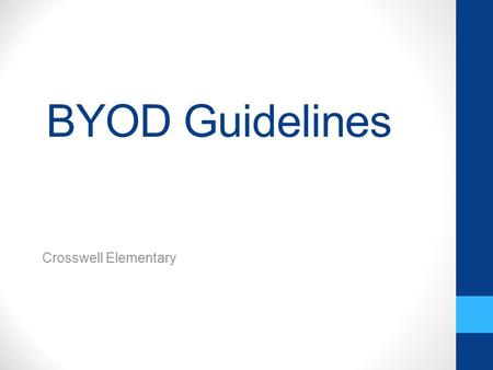 "BYOD Guidelines Crosswell Elementary. Definition of Device For purposes of BYOD, ""Device"" means a privately owned portable electronic device. That includes,"