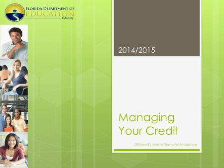 Managing Your Credit 2014/2015 Office of Student Financial Assistance.