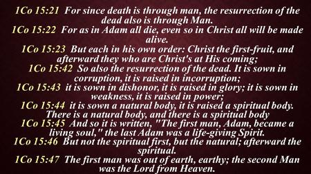 1Co 15:21 For since death is through man, the resurrection of the dead also is through Man. 1Co 15:22 For as in Adam all die, even so in Christ all will.