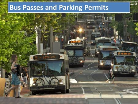 Bus Passes and Parking Permits. Lesson 1 : Develop an understanding of parking and Trimet bus pass options available to students. –Parking Permits and.