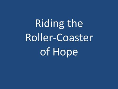 Riding the Roller-Coaster of Hope. Favoured Sold.