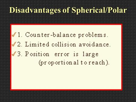 Disadvantages of Spherical/Polar Revolute Coordinate System.