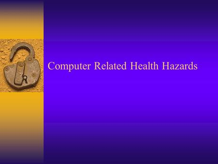 Computer Related Health Hazards. Research Topics  Repetitive Strain Injuries  Carpal Tunnel Syndrome  Eye Strains and Computer Vision Syndrome  Internet.
