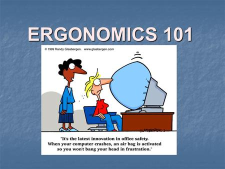 "ERGONOMICS 101 An Overview. Somewhere, Something Went Terribly Wrong Gary Larson's ""The Far Side"", Copyright 1986 Universal Press Syndicate."