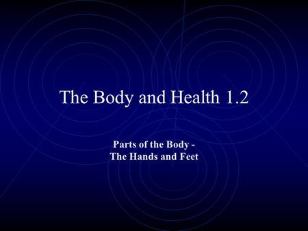 The Body and Health 1.2 Parts of the Body - The Hands and Feet.