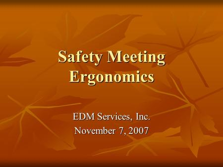 Safety Meeting Ergonomics EDM Services, Inc. November 7, 2007.