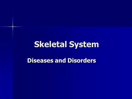 Skeletal System Diseases and Disorders. Arthritis Rheumatoid Rheumatoid Osteoarthritis Osteoarthritis Juvenile Rheumatoid Arthritis Juvenile Rheumatoid.