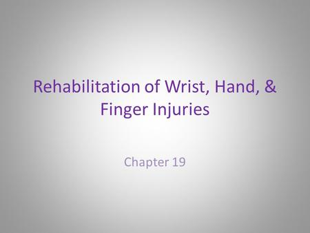 Rehabilitation of Wrist, Hand, & Finger Injuries Chapter 19.