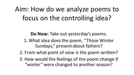 Aim: How do we analyze poems to focus on the controlling idea?