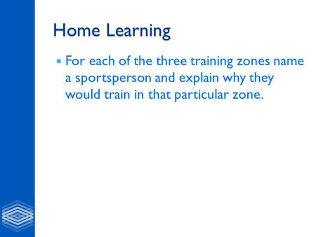 Home Learning For each of the three training zones name a sportsperson and explain why they would train in that particular zone.
